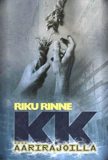 Riku Rinne: KK – Äärirajoilla (2004)